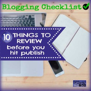 Blogging Checklist: 10 Things to Review Before You Hit Publish